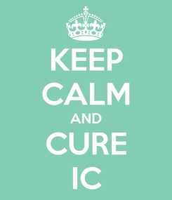 Poster: KEEP CALM AND CURE IC