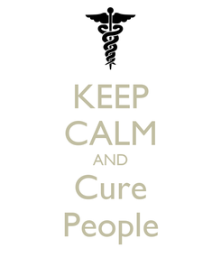 Poster: KEEP CALM AND Cure People