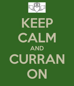 Poster: KEEP CALM AND CURRAN ON