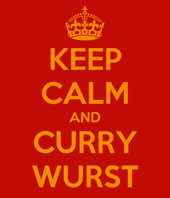 Poster: KEEP CALM AND CURRY WURST