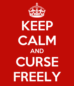 Poster: KEEP CALM AND CURSE FREELY
