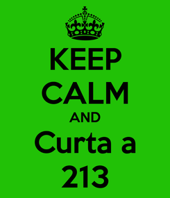 Poster: KEEP CALM AND Curta a 213