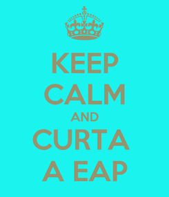 Poster: KEEP CALM AND CURTA  A EAP
