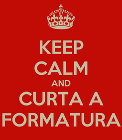 Poster: KEEP CALM AND CURTA A FORMATURA