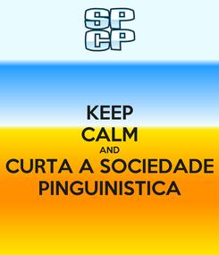 Poster: KEEP CALM AND CURTA A SOCIEDADE PINGUINISTICA