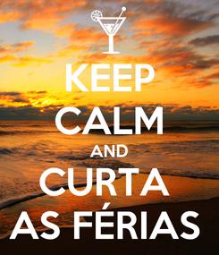 Poster: KEEP CALM AND CURTA  AS FÉRIAS