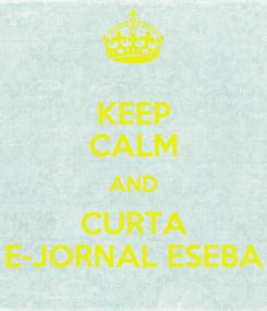 Poster: KEEP CALM AND CURTA E-JORNAL ESEBA