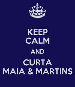 Poster: KEEP CALM AND CURTA MAIA & MARTINS