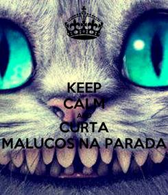 Poster: KEEP CALM AND CURTA MALUCOS NA PARADA