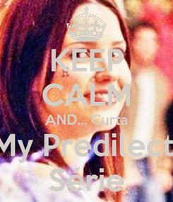 Poster: KEEP CALM AND... Curta My Predilect  Série
