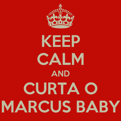 Poster: KEEP CALM AND CURTA O MARCUS BABY
