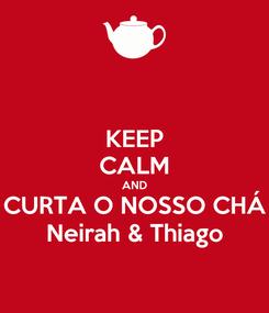 Poster: KEEP CALM AND CURTA O NOSSO CHÁ Neirah & Thiago