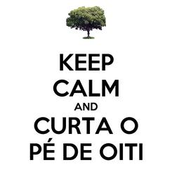 Poster: KEEP CALM AND CURTA O PÉ DE OITI