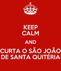 Poster: KEEP CALM AND CURTA O SÃO JOÃO DE SANTA QUITÉRIA