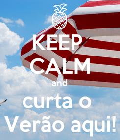 Poster: KEEP  CALM and curta o  Verão aqui!