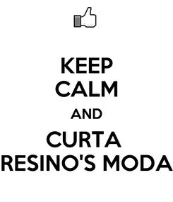 Poster: KEEP CALM AND CURTA  RESINO'S MODA
