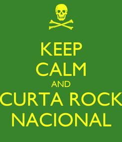 Poster: KEEP CALM AND CURTA ROCK NACIONAL