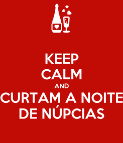 Poster: KEEP CALM AND CURTAM A NOITE DE NÚPCIAS