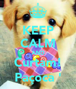 Poster: KEEP CALM AND Curtam! Paçoca '