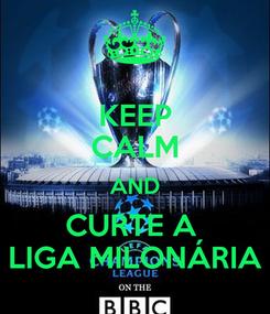 Poster: KEEP CALM AND CURTE A  LIGA MILONÁRIA