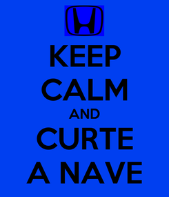 Poster: KEEP CALM AND CURTE A NAVE