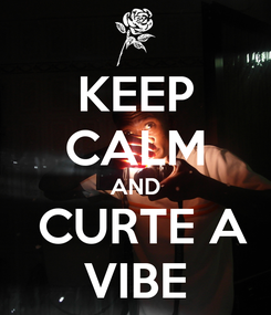 Poster: KEEP CALM AND  CURTE A VIBE
