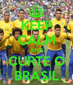 Poster: KEEP CALM AND CURTE O BRASIL