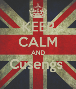 Poster: KEEP CALM AND Cusengs
