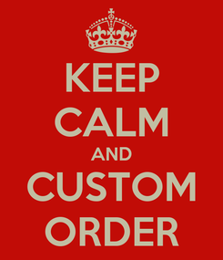 Poster: KEEP CALM AND CUSTOM ORDER