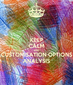 Poster: KEEP CALM AND CUSTOMISATION OPTIONS ANALYSIS