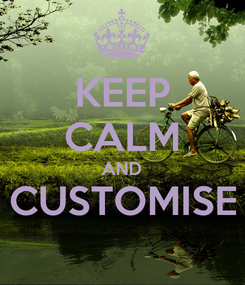 Poster: KEEP CALM AND CUSTOMISE