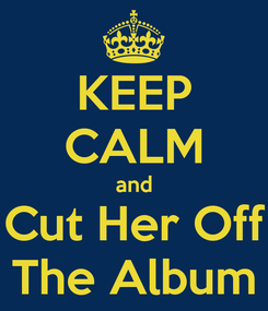 Poster: KEEP CALM and Cut Her Off The Album