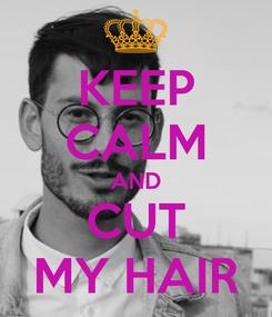 Poster: KEEP CALM AND CUT MY HAIR