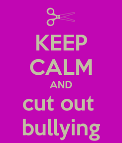 Poster: KEEP CALM AND cut out  bullying