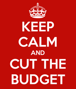 Poster: KEEP CALM AND CUT THE BUDGET