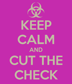 Poster: KEEP CALM AND CUT THE CHECK