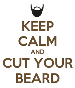 Poster: KEEP CALM AND CUT YOUR BEARD
