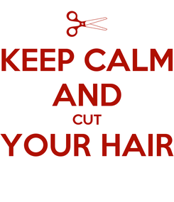 Poster: KEEP CALM AND CUT YOUR HAIR