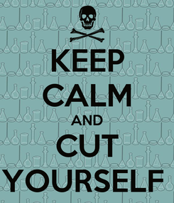 Poster: KEEP CALM AND CUT YOURSELF
