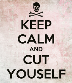 Poster: KEEP CALM AND CUT YOUSELF