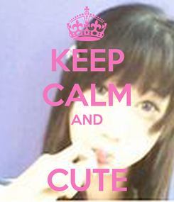 Poster: KEEP CALM AND  CUTE