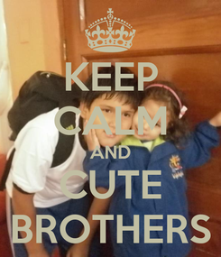 Poster: KEEP CALM AND CUTE BROTHERS