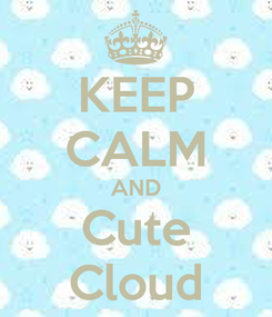 Poster: KEEP CALM AND Cute Cloud