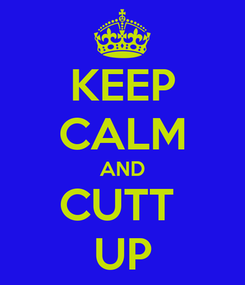 Poster: KEEP CALM AND CUTT  UP