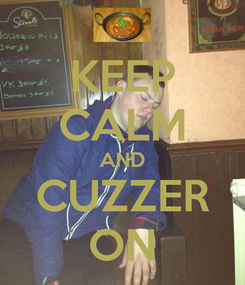 Poster: KEEP CALM AND CUZZER ON