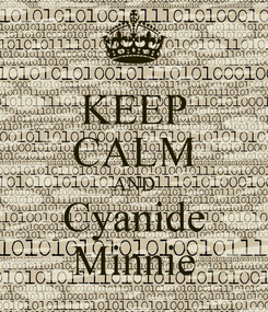 Poster: KEEP CALM AND Cyanide Minnie