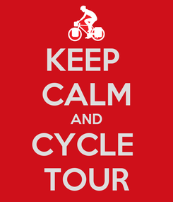 Poster: KEEP  CALM AND CYCLE  TOUR