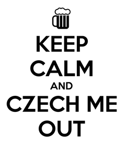 Poster: KEEP CALM AND CZECH ME OUT