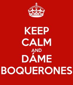 Poster: KEEP CALM AND DÁME BOQUERONES