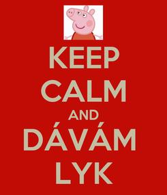 Poster: KEEP CALM AND DÁVÁM  LYK